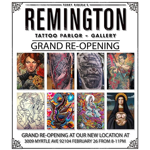 "Please join us February 26th, 2016 from 8pm-11pm to celebrate the new home of Remington Tattoo and Gallery with an Art Show of original works from the Remington crew. Located at 3009 Myrtle Ave 92104, our new location boasts larger square footage, customized work stations, and some new artist additions to the Remington Family. Along with our Art Show, we are also hosting a canned-food drive for Mama's Kitchen with a raffle featuring prizes from local businesses and artists. Help us support this great cause by bringing canned-food goods to donate, each can equals one raffle ticket, so bring as many as you'd like! ""We feel that the new space reflects our talent and hard-work in a comfortable, personalized environment."" says owner Terry Ribera ""We are excited about our new transition, and look forward to hosting future events that support the arts in our community."" We appreciate having this opportunity to thank all of our clients for their continued support throughout the years, and we look forward to celebrating our new space with you! Adult beverages and snacks will be served."